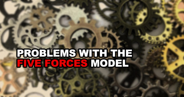 Problems with the Five Forces Model of Michael Porter